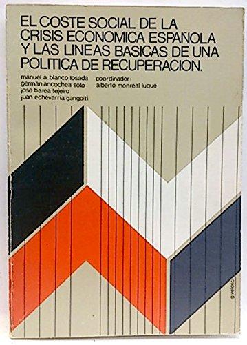El coste social de la crisis economica Española: Amazon.es: Ancochea Soto, Germán; Blanco, Manuel; Barea, José; Echevarría, Juan; Coor. Alberto Monreal: Libros