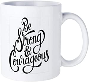 Funny White Coffee Mug, Be Strong And Courageous Ceramic Novelty Cup Ideal Gift with Inspirational Sayings Quotes Mug 15oz