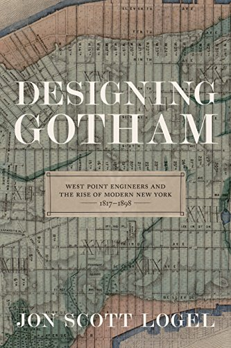 Designing Gotham: West Point Engineers and the Rise of Modern New York, 1817-1898 (Conflicting Worlds: New Dimensions of the American Civil War)