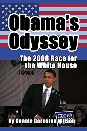 Buckle up for an entertaining, informative and relevant slice of recent American history….  Obama's Odyssey: The 2008 Race for the White House by Connie Corcoran Wilson