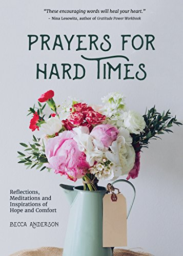 Prayers for Hard Times: Reflections, Meditations and Inspirations of Hope and (Inspirational Prayer)