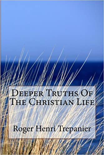Deeper Truths Of The Christian Life: Volume 6 (The Truth Seekers Library)