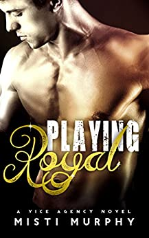Playing Royal: A Vice Agency Novel (The Vice Agency Book 2) by [Murphy, Misti]