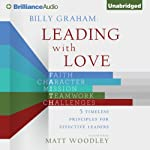 Billy Graham: Leading with Love: 5 Timeless Principles for Effective Leaders | Matt Woodley (editor),Christianity Today International (editor)