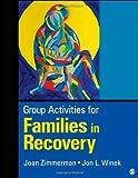 Group Activities for Families in Recovery, Zimmerman, M. (Marjorie) J. (Joan) and Winek, Jon L. (Louis), 1452217939