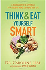 Think and Eat Yourself Smart: A Neuroscientific Approach to a Sharper Mind and Healthier Life Hardcover
