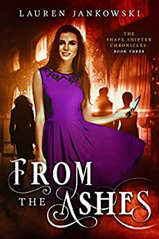From the Ashes (The Shape Shifter Chronicles Book 3) (English Edition) de [Jankowski, Lauren]