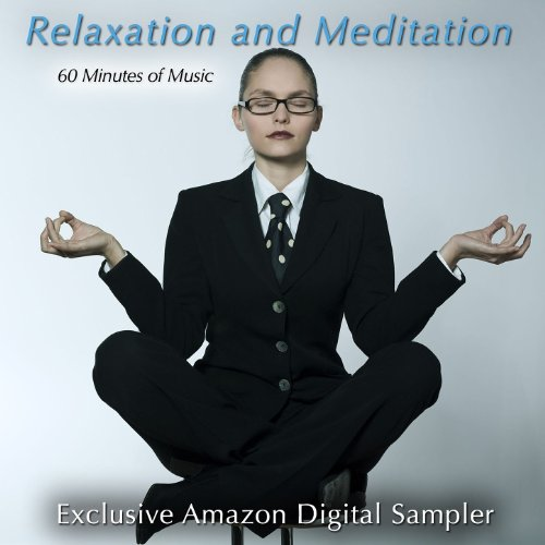 Relaxation & Meditation (Exclusive Amazon Sampler Featuring 60 Minutes of Music for Relaxation, Meditation, Massage, Spa & Yoga) (Massage Relaxation)