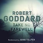 Take No Farewell | Robert Goddard