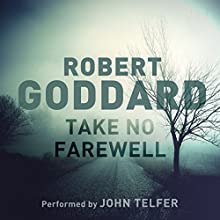 Take No Farewell Audiobook by Robert Goddard Narrated by John Telfer