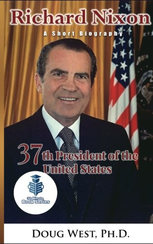 Richard Nixon: A Short Biography: 37th President of the United States (30 Minute Book Series) (Volume 22)