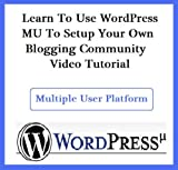 Learn To Use WordPress MU To Setup Your Own Blogging Community Video Tutorial