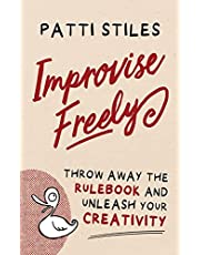 Improvise Freely: Throw away the rulebook and unleash your creativity