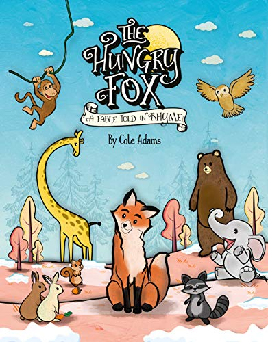 The Hungry Fox: a Fable Told in Rhyme (The Hungry Fox Adventures Book 1) by [Adams, Cole]