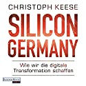 Silicon Germany: Wie wir die digitale Transformation schaffen Audiobook by Christoph Keese Narrated by Frank Arnold