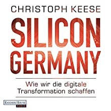 Silicon Germany: Wie wir die digitale Transformation schaffen | Livre audio Auteur(s) : Christoph Keese Narrateur(s) : Frank Arnold