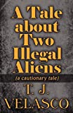 A Tale about Two Illegal Aliens, T. J. Velasco, 1456028022