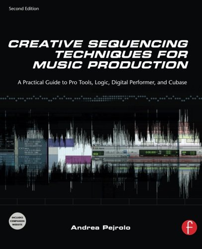 - Creative Sequencing Techniques for Music Production, Second Edition: A Practical Guide to Pro Tools, Logic, Digital Performer, and Cubase