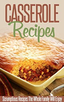 Casserole Recipes: Bake Until Bubbly- Amazing Casserole Recipes For Breakfast, Lunch And Dinner. (Simple Casserole Recipe Series) by [Ready Recipe Books]