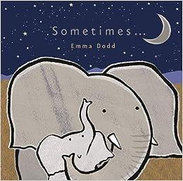 Sometimes... (Emma Dodd Series): Amazon.co.uk: Emma Dodd: 9781848775619:  Books
