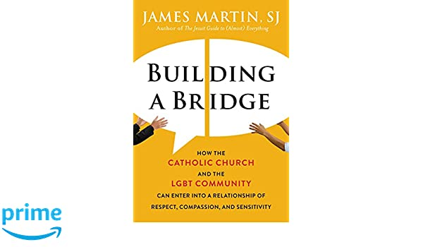 Building A Bridge: How the Catholic Church and the LGBT Community Can Enter into a Relationship of Respect, Compassion, and Sensitivity: Amazon.es: James ...