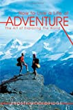 How to Live A Life of Adventure, Frosty Wooldridge, 1463420285