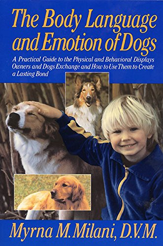The Body Language and Emotion of Dogs: A Practical Guide to the Physical and Behavioral Displays Owners and Dogs Exchange and How to Use Them to Create a Lasting Bond by William Morrow Paperbacks