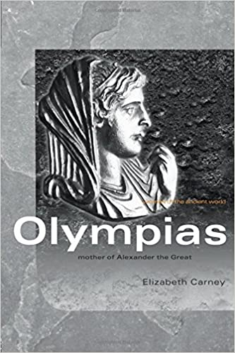 Olympias : Mother of Alexander the Great