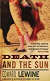 Death and the Sun: A Matador's Season in the Heart of Spain by Edward Lewine front cover