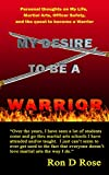 My Desire To Be Warrior: Personal thoughts on My Life, Martial Arts, Officer Safety, and the quest to become a Warrior