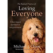 The Radical Practice of Loving Everyone: A Four-Legged Approach to Enlightenment