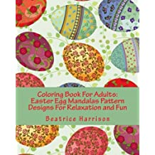 Coloring Book For Adults: Easter Egg Mandalas Pattern Designs For Relaxation and Fun