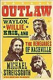 "Michael Streissguth, ""Outlaw: Waylon, Willie, Kris, and the Renegades of Nashville"" (It Books, 2013)"