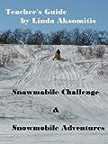 Teacher's Guide: Snowmobile Challenge & Snowmobile Adventures