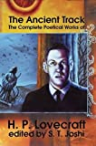 The Ancient Track: The Complete Poetical Works of H.P. Lovecraft