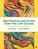 Self-Control and Crime over the Life Course, Carter H. (Harrison) Hay, Ryan C. (Charles) Meldrum, 1483358992