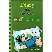 Diary of a Minecraft Half Zombie (Minecraft Illustrated Novel) (Diary of a Minecraft Half Zombie (Minecraft Illustrated Series) Book 1)