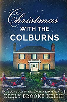 Christmas with the Colburns (Uncharted Book 4) by [Keith, Keely Brooke]