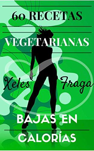 60 Recetas Vegetarianas Bajas En Calorías: Adelgaza Fácil y Definitivamente (Spanish Edition) Kindle Edition