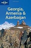 Lonely Planet Georgia, Armenia & Azerbaijan 3rd Ed.: 3rd Edition
