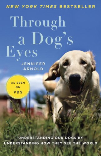 Through a Dog's Eyes: Understanding Our Dogs by Understanding How They See the World cover