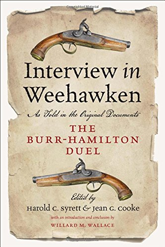Interview in Weehawken: The Burr-Hamilton Duel as Told in the Original Documents