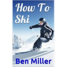 How To Ski: ULTIMATE GUIDE FOR LEARNING HOW TO SKI. Learn Skiing Secrets. Guaranteed to help your ski technique. Skiing for Beginners and Intermediate level. Overcome your fears.