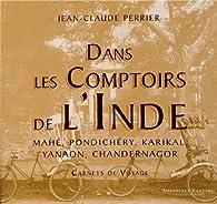 Dans les comptoirs de l'Inde carnet de voyage par Jean-Claude Perrier