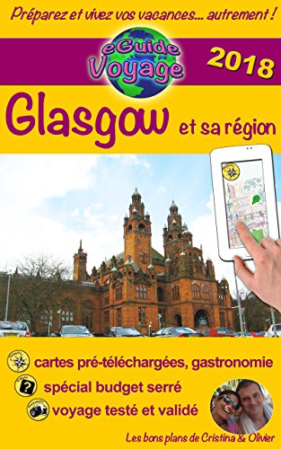 eGuide Voyage: Glasgow et sa région: Découvrez Glasgow, une des perles de l'Écosse, ainsi que sa région dans ce guide de voyage et de tourisme enrichi ... (eGuide Voyage ville t. 3) (French Edition)