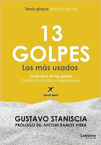 13 GOLPES Los más usados - Beach Tennis - Tenis Playa (Spanish Edition): Gustavo Staniscia, Antomi Ramos Viera: 9788417011888: Amazon.com: Books