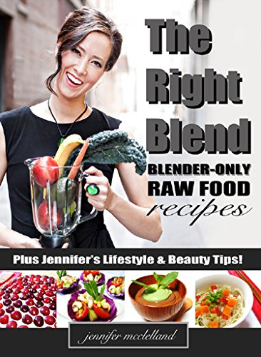 The Right Blend: Blender-only Raw Food (Raw Foods Blender)