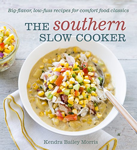 The Southern Slow Cooker: Big-Flavor, Low-Fuss Recipes for Comfort Food Classics by Kendra Bailey Morris