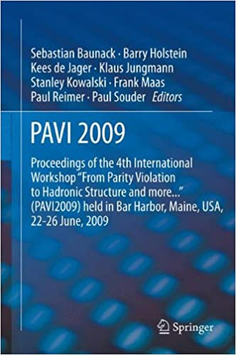 PAVI09: Proceedings of the 4th International Workshop 'From Parity Violation to Hadronic Structure and more...' held in Bar Harbor, Maine, USA, 22-26 June 2009