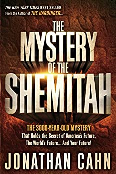 The Mystery of the Shemitah: The 3,000-Year-Old Mystery That Holds the Secret of America's Future, the World's Future, and Your Future! by [Cahn, Jonathan]
